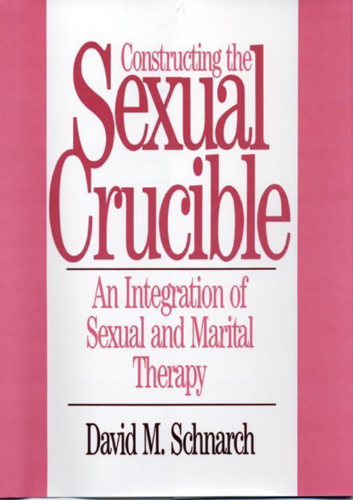 Constructing the Sexual Crucible: An Integration of Sexual and Marital Therapy an Integration of Sexual and Marital Therapy als Buch (gebunden)