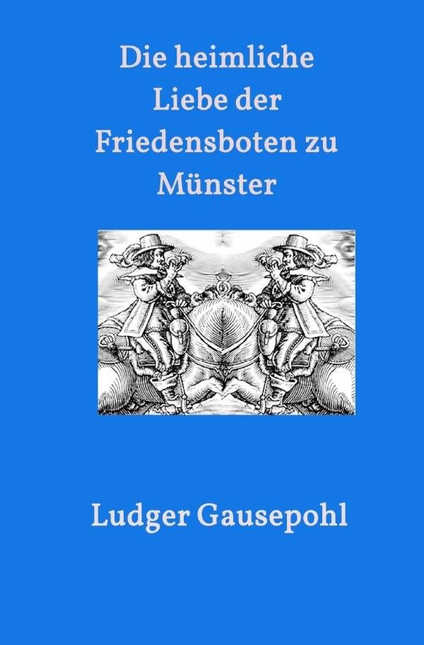 Die heimliche Liebe der Friedensboten zu Münster als Buch (kartoniert)