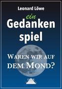 ein Gedankenspiel: Waren wir auf dem Mond?