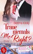 Traue niemals Mr. Right (Chick Lit, Liebe)
