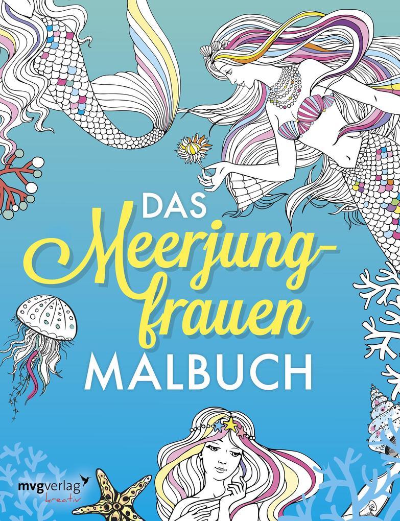 Das Meerjungfrauen-Malbuch: Das Ausmalbuch für Erwachsene und Kinder als Taschenbuch