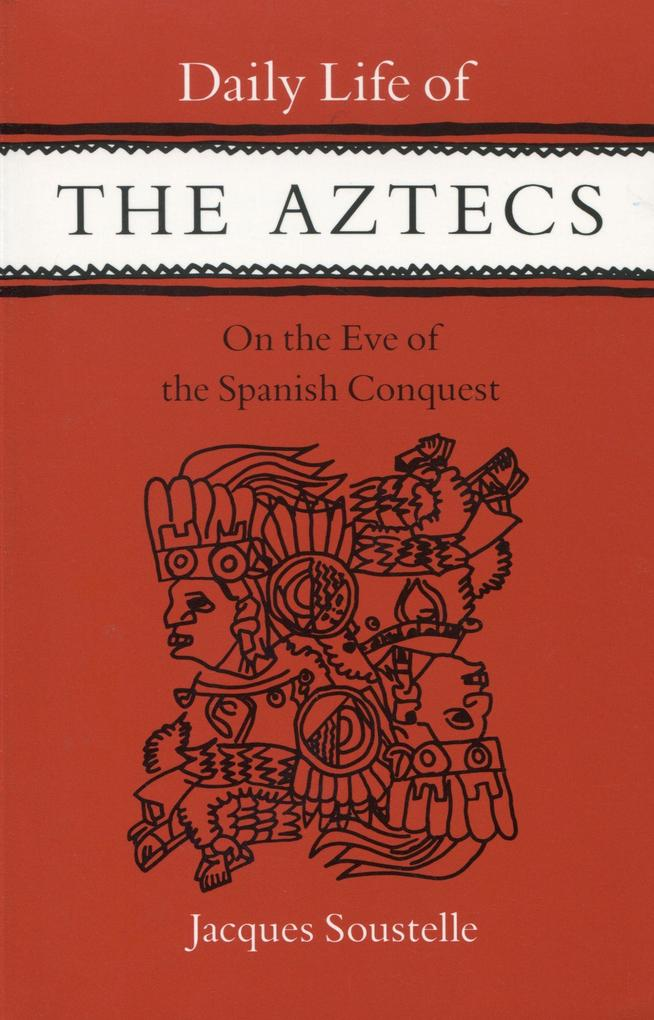 Daily Life of the Aztecs, on the Eve of the Spanish Conquest: On the Eve of the Spanish Conquest als Taschenbuch