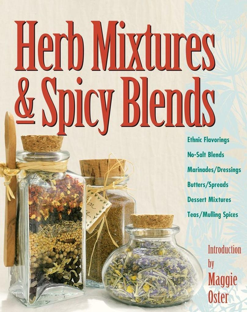 Herb Mixtures & Spicy Blends: Ethnic Flavorings, No-Salt Blends, Marinades/Dressings, Butters/Spreads, Dessert Mixtures, Teas/Mulling Spices als Taschenbuch