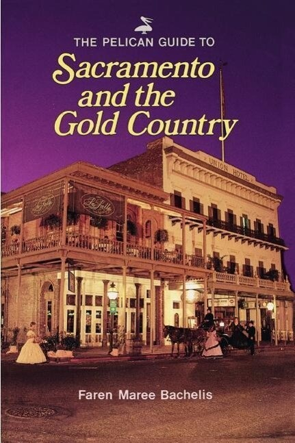The Pelican Guide to Sacramento and the Gold Country als Taschenbuch