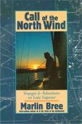 Call of the North Wind: Voyages and Adventures on Lake Superior