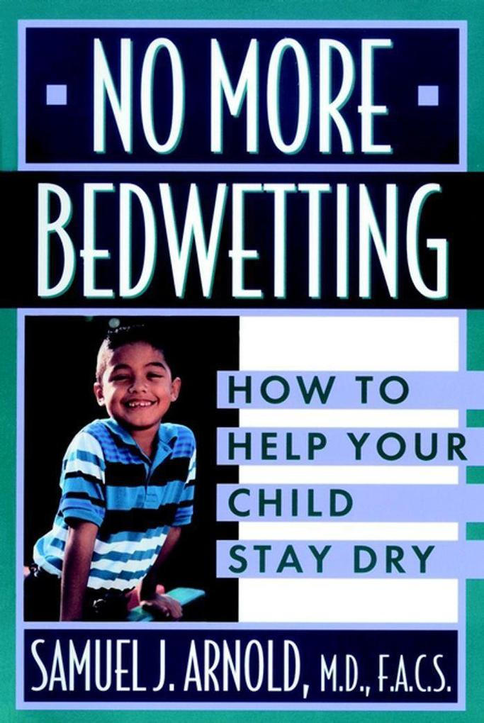 No More Bedwetting: How to Help Your Child Stay Dry als Taschenbuch