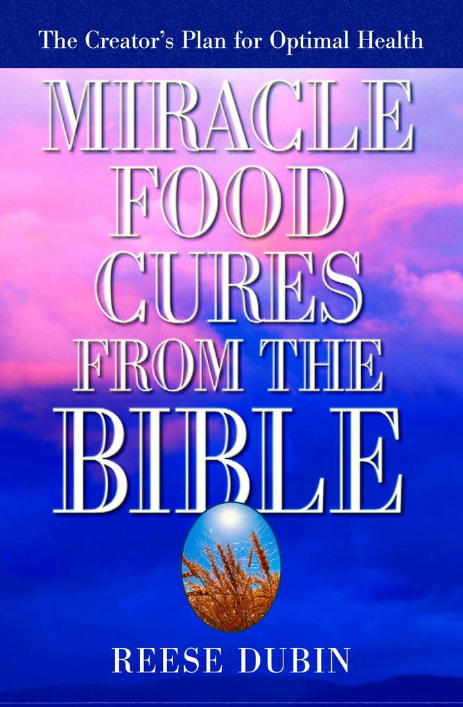 Miracle Food Cures from the Bible: The Creator's Plan for Optimal Health als Taschenbuch
