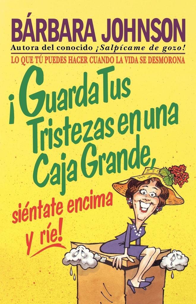 Guarda Tus Tristezas En Una Caja Grande, Sientate Encima y Rie! als Taschenbuch
