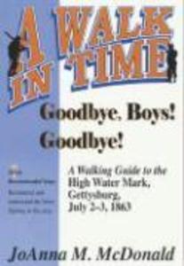 Goodbye Boys! Goodbye!: A Walking Guide to the High Water Mark, Gettysburg, July 2-3, 1863 als Taschenbuch