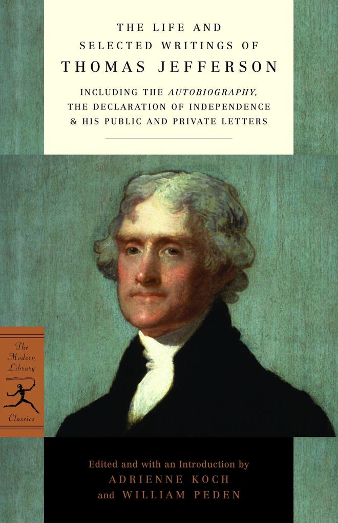 The Life and Selected Writings of Thomas Jefferson: Including the Autobiography, the Declaration of Independence & His Public and Private Letters als Taschenbuch