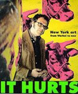 It Hurts: New York Art from Warhol to Now als Taschenbuch