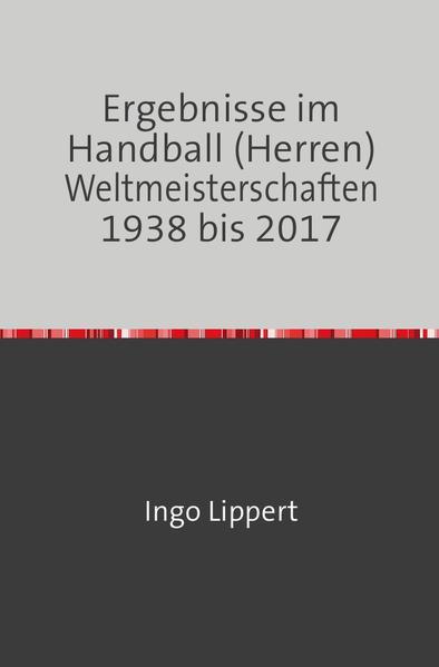 Ergebnisse im Handball (Herren) Weltmeisterschaften 1938 bis 2017 als Buch (kartoniert)