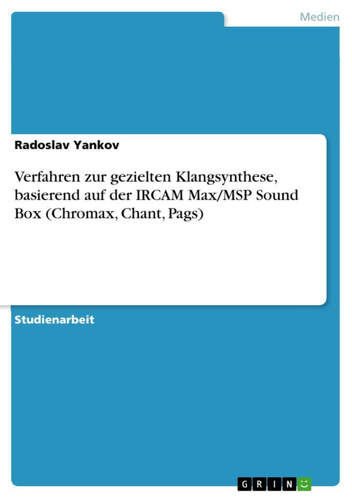 Verfahren zur gezielten Klangsynthese, basierend auf der IRCAM Max/MSP Sound Box (Chromax, Chant, Pags) als eBook pdf