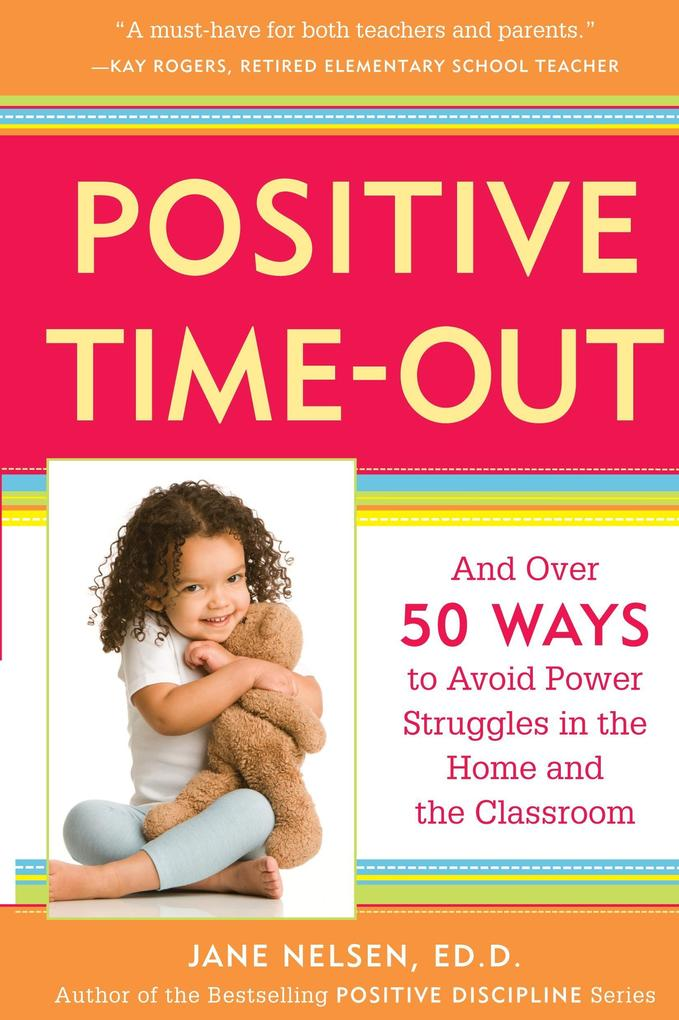 Positive Time-Out: And Over 50 Ways to Avoid Power Struggles in the Home and the Classroom als Taschenbuch