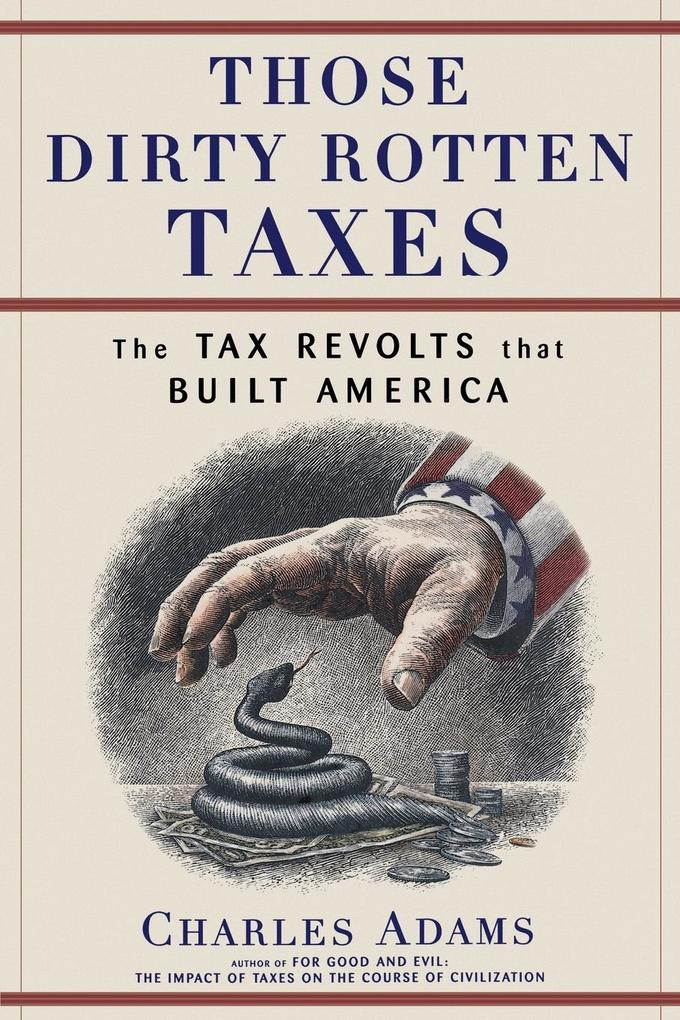 Those Dirty Rotten Taxes: The Tax Revolts That Built America als Taschenbuch