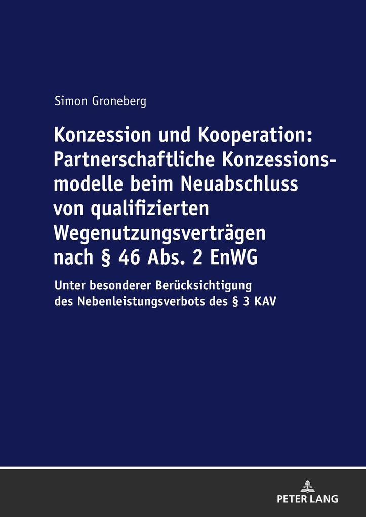Konzession und Kooperation: Partnerschaftliche Konzessionsmodelle beim Neuabschluss von qualifizierten Wegenutzungsverträgen nach § 46 Abs. 2 EnWG als Buch (gebunden)