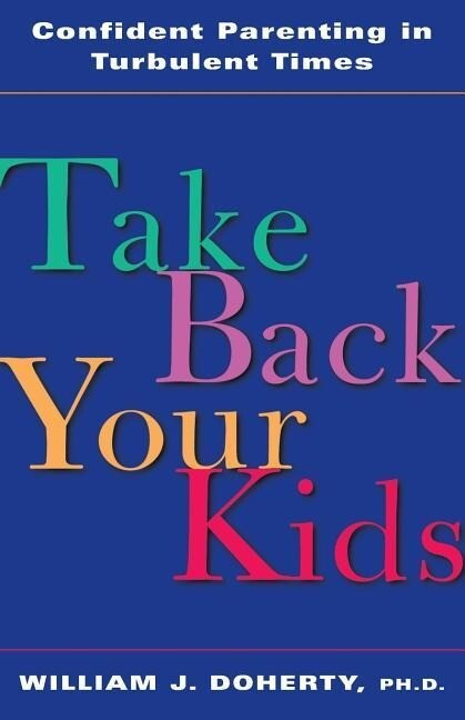 Take Back Your Kids: Confident Parenting in Turbulent Times als Taschenbuch