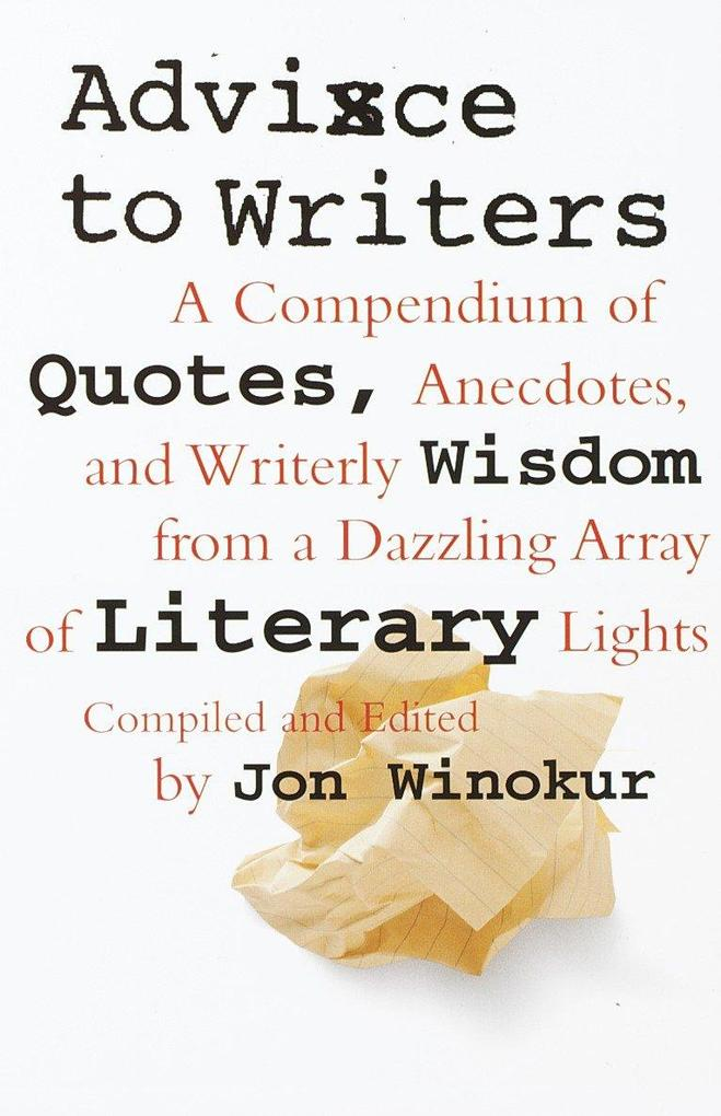 Advice to Writers: A Compendium of Quotes, Anecdotes, and Writerly Wisdom from a Dazzling Array of Literary Lights als Taschenbuch