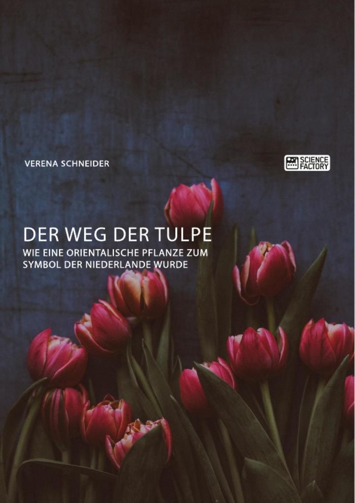 Der Weg der Tulpe. Wie eine orientalische Pflanze zum Symbol der Niederlande wurde als eBook epub