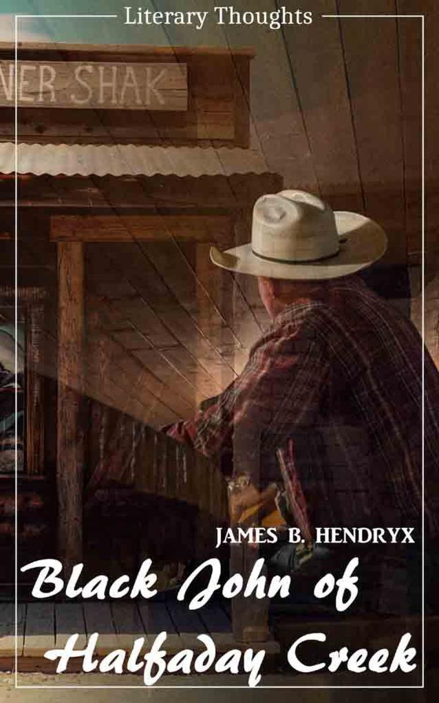 Black John of Halfaday Creek (James B. Hendryx) (Literary Thoughts Edition) als eBook