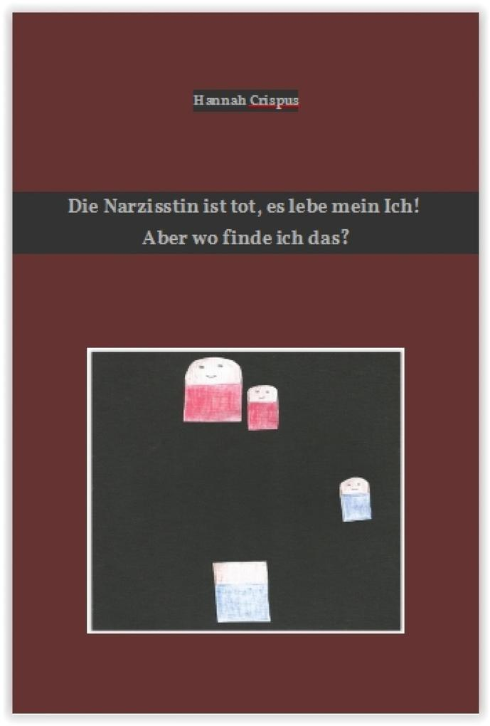 Die Narzisstin ist tot, es lebe mein Ich! Aber wo finde ich das? als eBook epub