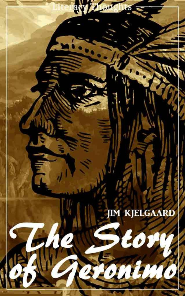 The Story of Geronimo (Jim Kjelgaard) (Literary Thoughts Edition) als eBook