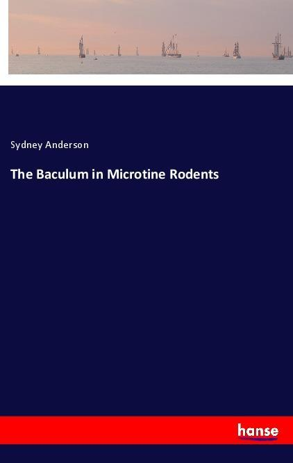 The Baculum in Microtine Rodents als Buch (gebunden)