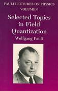 Selected Topics in Field Quantization, Volume 6: Volume 6 of Pauli Lectures on Physics