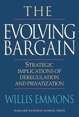The Evolving Bargain: Strategic Implications of Deregulation and Provatization als Buch (gebunden)