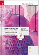 Vernetzungen - Globalwirtschaft, Wirtschaftsgeografie und Volkswirtschaft V HLW, inkl. digitalem Zus