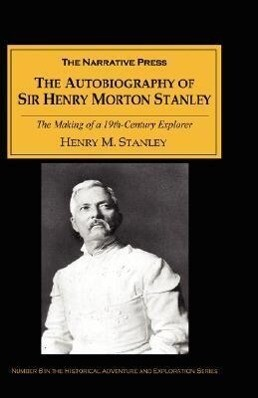 The Autobiography of Sir Henry Morton Stanley: The Making of a 19th-Century Explorer als Taschenbuch
