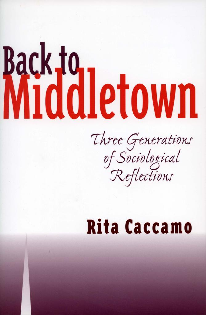 Back to Middletown: Three Generations of Sociological Reflections als Taschenbuch