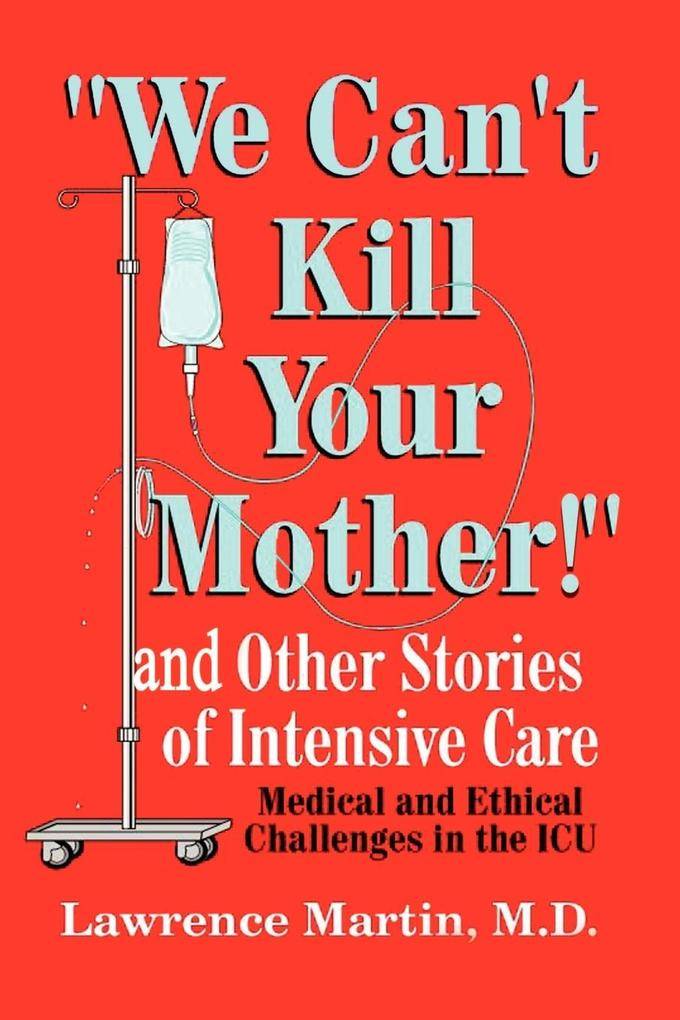 We Can't Kill Your Mother!: And Other Stories of Intensive Care: Medical and Ethical Challenges in the ICU als Taschenbuch