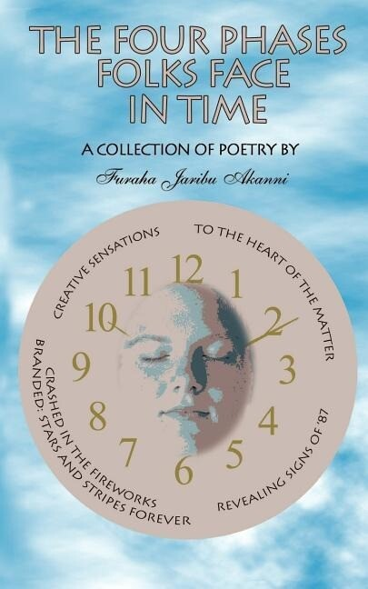 The Four Phases Folks Face in Time: A Collection of Poetry als Taschenbuch