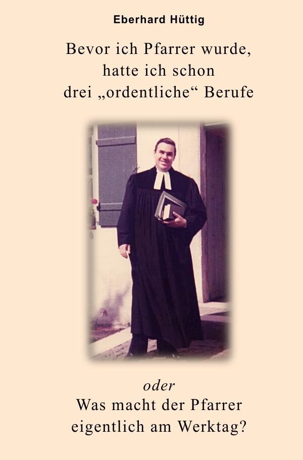 """Bevor ich Pfarrer wurde, hatte ich schon drei """"ordentliche"""" Berufe oder Was macht der Pfarrer eigent als Buch (kartoniert)"""
