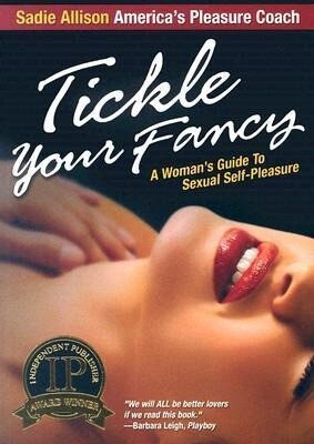 Tickle Your Fancy: A Womans Guide to Sexual Self-Pleasure als Taschenbuch