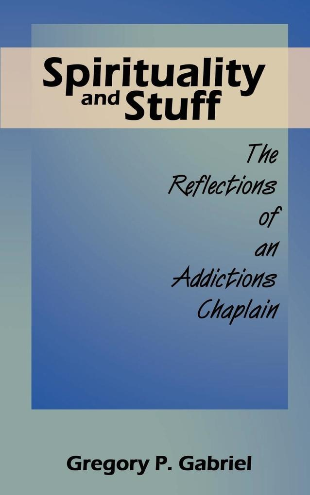 Spirituality and Stuff: The Reflections of an Addictions Chaplain als Taschenbuch