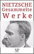 Friedrich Wilhelm Nietzsche - Gesammelte Werke