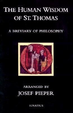 The Human Wisdom of St. Thomas: A Breviary of Philosophy from the Works of St. Thomas Aquinas als Taschenbuch