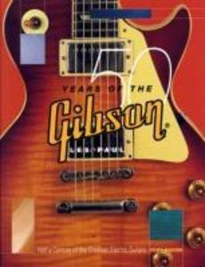 50 Years of the Gibson Les Paul: Half a Century of the Greatest Electric Guitars als Taschenbuch