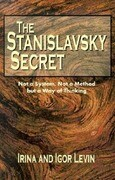 The Stanislavsky Secret: Not a System, Not a Method But a Way of Thinking