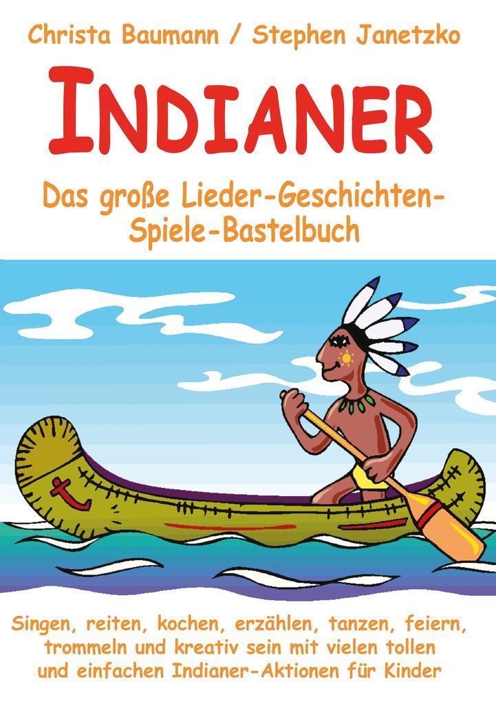 Indianer - Das große Lieder-Geschichten-Spiele-Bastelbuch als eBook pdf