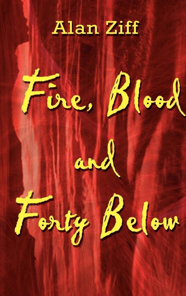 Fire, Blood and Forty Below als Buch (gebunden)