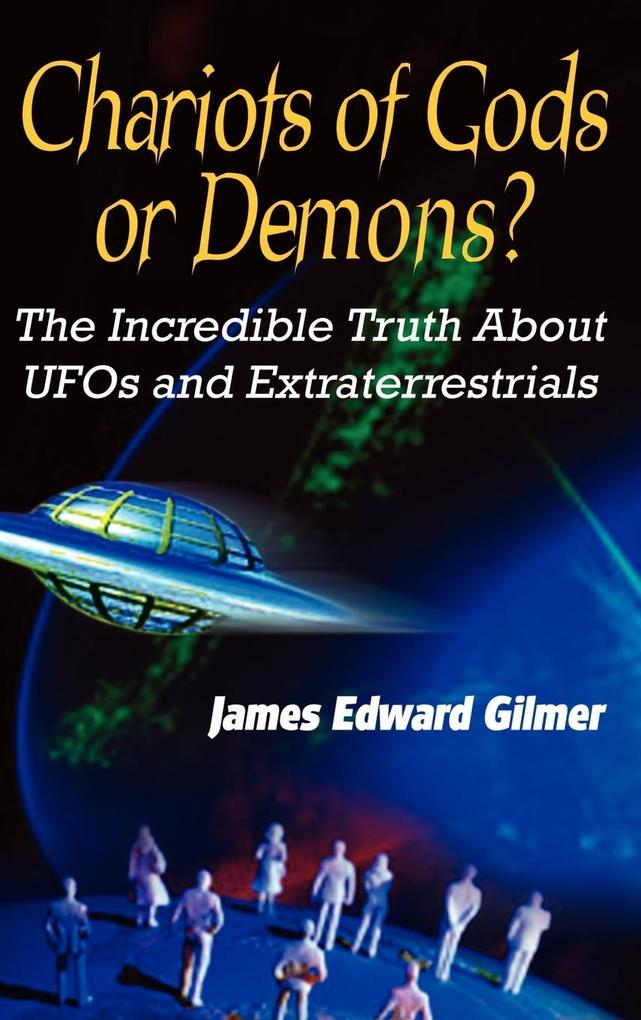 Chariots of Gods or Demons?: The Incredible Truth About UFOs and Extraterrestrials als Buch (gebunden)