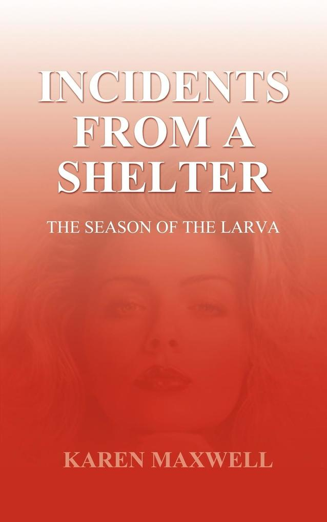 Incidents From a Shelter: The Season of the Larva als Taschenbuch