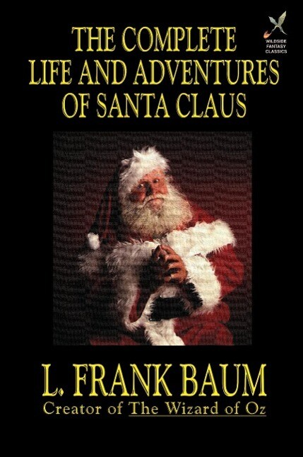 The Complete Life and Adventures of Santa Claus als Taschenbuch