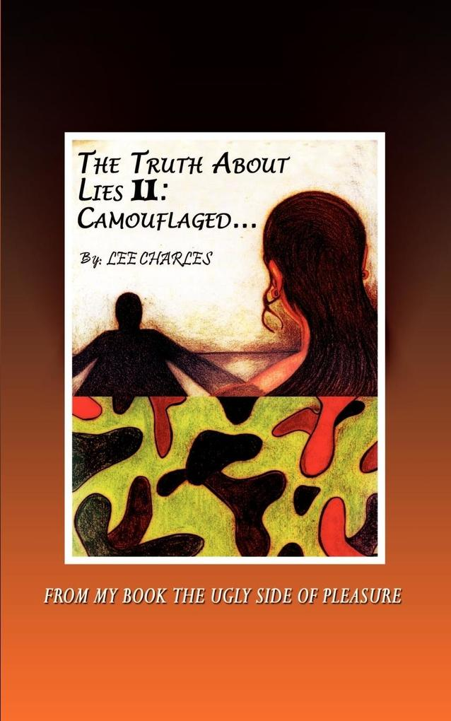 The Truth About Lies II: Camouflaged: FROM MY BOOK THE UGLY SIDE OF PLEASURE als Taschenbuch
