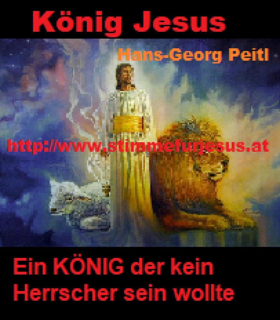 König JESUS, ein KÖNIG der kein Herrscher sein wollte als eBook epub