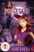 A Witch Possessed: Magic and Mayhem Universe (Magick and Chaos, #1)