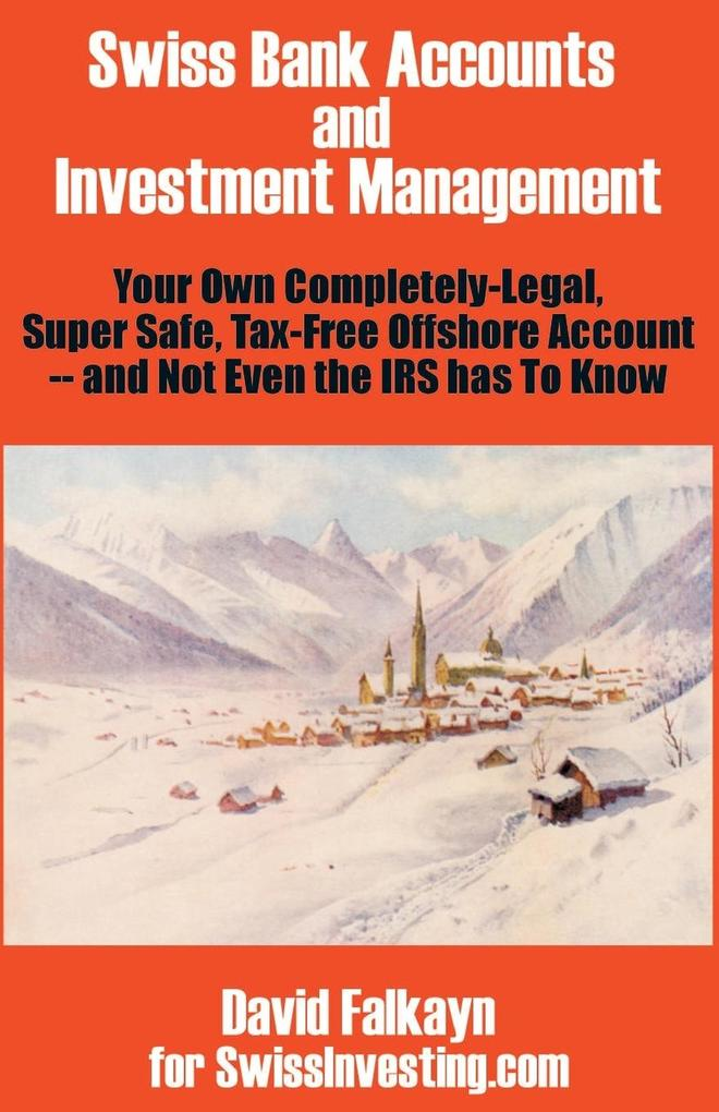 Swiss Bank Accounts and Investment Management: Your Own Completely-Legal, Super Safe, Tax-Free Offshore Account -- And Not Even the IRS Has to Know als Taschenbuch